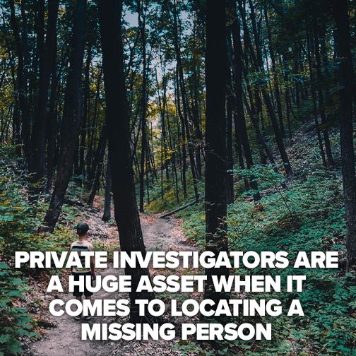 Private investigators are a huge asset